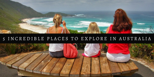 5 Incredible Places To Explore In Australia