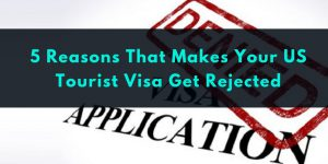 5 Reasons That Increase Your US Tourist Visa Rejection Chances