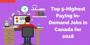 Top 5-Highest Paying in-Demand Jobs in Canada for 2018