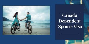 Canada Dependent Spouse Visa: Stay Together With Your Loved Ones