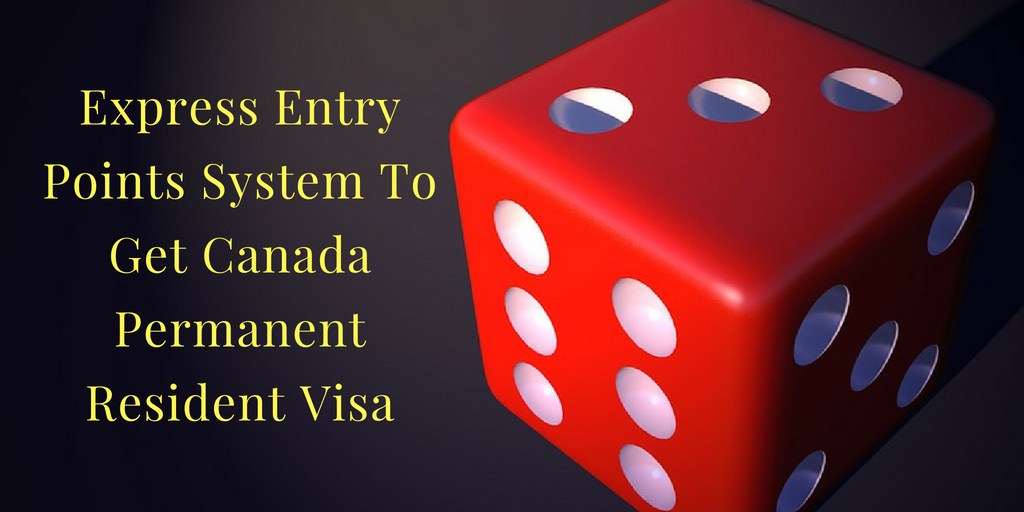 How Are Express Entry Points Calculated To Get Canada Permanent Resident Visa?