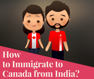 How to Immigrate to Canada from India? – Next World Immigration