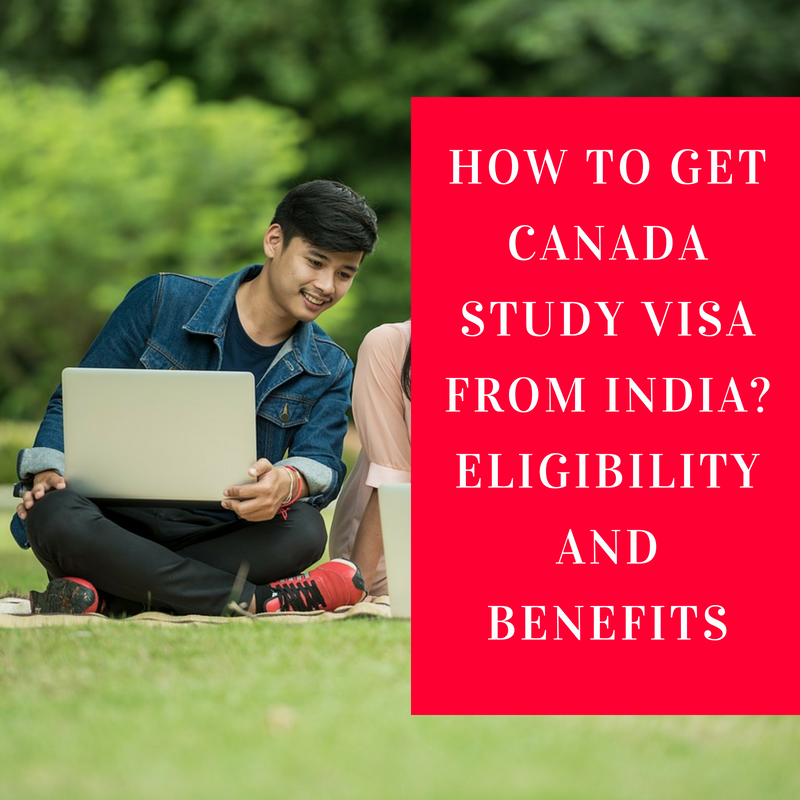 How To Get Canada Study Visa from India? Eligibility and Benefits