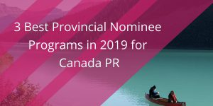 Here are the 3 Best Provincial Nominee Programs in 2019