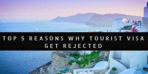 Top 5 Reasons Why Tourist Visa Get Rejected