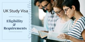 Things You Should Know About UK Study Visa – Eligibility & Requirements