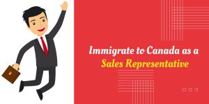Immigrate to Canada as a Sales Representative – Next World Immigration
