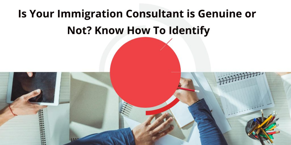 4 Ways Through Which You Can Identify Whether the Immigration Consultant is Genuine or Not?